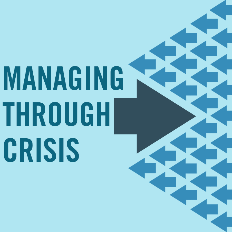 Managing Through Crisis - Alumni - Harvard Business School